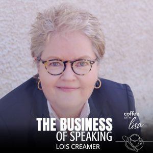 Lois Creamer Coffee With Lisa Podcast | Lisa PAtrick